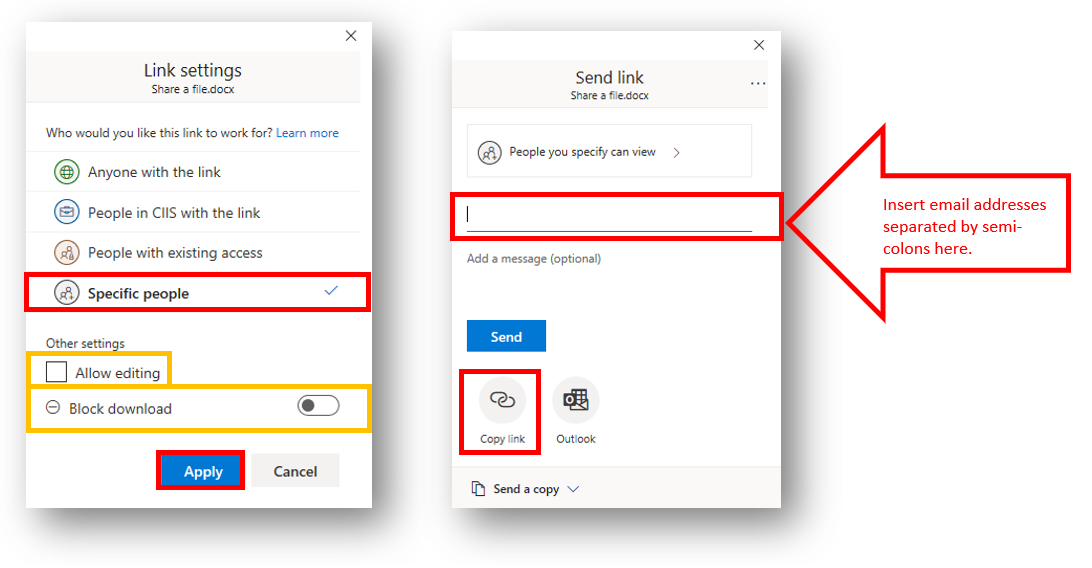 """The """"Link Settings"""" and subsequent """"Send link,"""" pop-up menu. In the """"Link settings"""" menu, the share option reading, """"Specific people,"""" is highlighted.  Below is the """"Allow editing"""" checkbox, and the """"Block download"""" toggle.  The """"Apply"""" button is at the very bottom. In the """"Send link"""" menu, a text field is highlighted with an arrow reading, """"Insert email addressed separated by semi-colons here."""" pointing to it.  Below the """"Copy link"""" button is highlighted."""